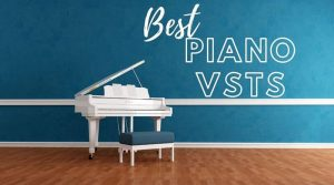Best Piano VSTs